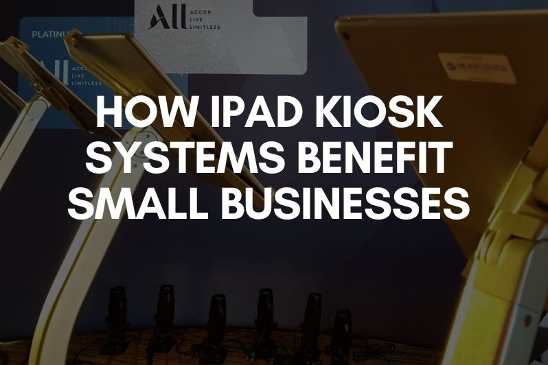 How iPad Kiosk Systems Benefit Small Businesses
