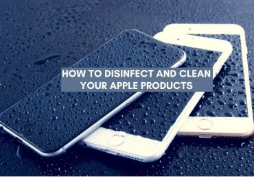 How to Disinfect and Clean your Apple Products
